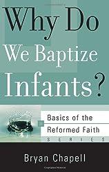 Why Do We Baptize Infants? (Basics of the Faith) (Basics of the Reformed Faith)