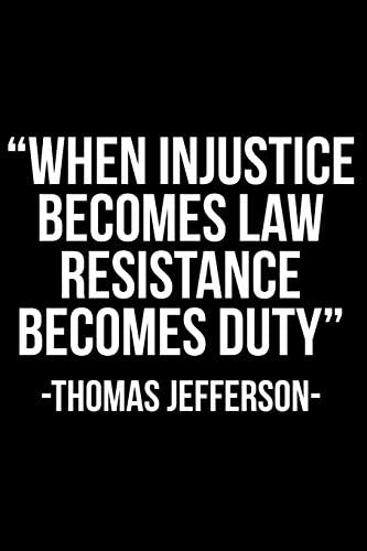 """When Injustice Becomes Law Resistance Becomes Duty"""" -Thomas Jefferson-:  Anderson, James: Amazon.com.tr"""