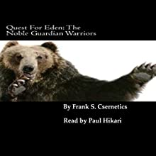 Quest For Eden: The Noble Guardian Warriors, Volume 1 Audiobook by Frank S Csernetics Narrated by Paul Hikari