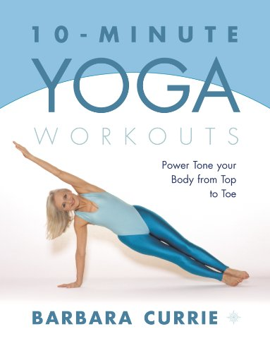 Pdf Download 10 Minute Yoga Workouts Power Tone Your Body From Top To Toe Pdf Full Collection By Barbara Currie Sahidhsahashakasiasoaohs