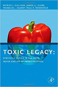 Book Toxic Legacy: Synthetic Toxins in the Food, Water and Air of American Cities