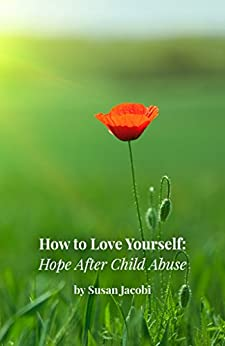 How to Love Yourself: Hope After Child Abuse by [Jacobi, Susan]