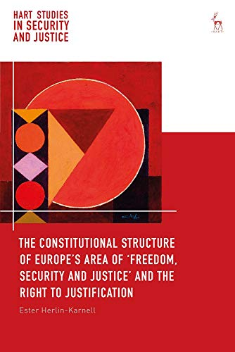 The Constitutional Structure of Europe's Area of `Freedom, Security and Justice' and the Right to Justification (Hart Studies in Security and Justice) por Ester Herlin-Karnell