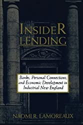Insider Lending: Banks, Personal Connections, and Economic Development in Industrial New England (NBER Series on Long-Term Factors in Economic Development) by Naomi R. Lamoreaux (1996-08-28)