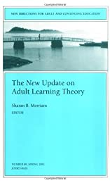 The New Update on Adult Learning Theory: New Directions for Adult and Continuing Education (J-B ACE Single Issue)