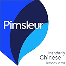 Chinese (Mandarin) Level 1 Lessons 16-20: Learn to Speak and Understand Mandarin Chinese with Pimsleur Language Programs Speech by  Pimsleur Narrated by  Pimsleur