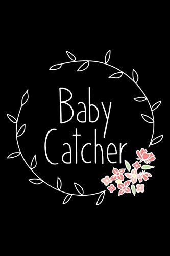 Baby Catcher: Lined Journal Notebook for Midwives, OBGYN, Physicians, Birth Team