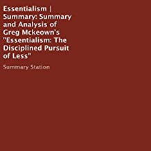 Summary and Analysis of Greg Mckeown's 'Essentialism: The Disciplined Pursuit of Less'