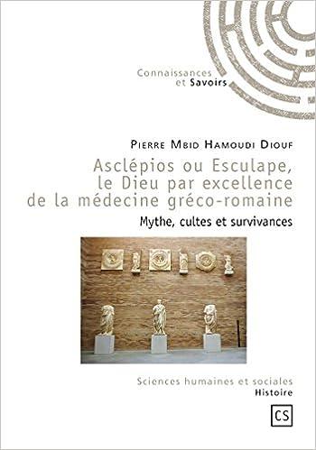 Lire Asclépios ou Esculape, le Dieu par excellence de la médecine gréco-romaine epub pdf