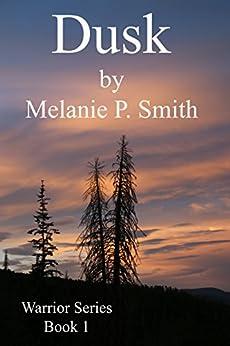 Dusk: Book 1 (Warrior Series) by [Smith, Melanie P.]
