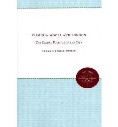 [(Virginia Woolf and London: The Sexual Politics of the City)] [Author: Susan Merrill Squier] published on (March, 2011) PDF
