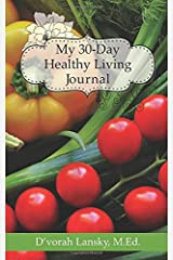 My 30-Day Healthy Living Journal: A Take-Action Journal to Help You Live a Healthier, Happier Life Paperback
