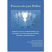 Pessoas são para Brilhar: Reflexões sobre suas Individualidades, suas Interações e seus Personagens para Melhor Entender e Gerenciar Pessoas