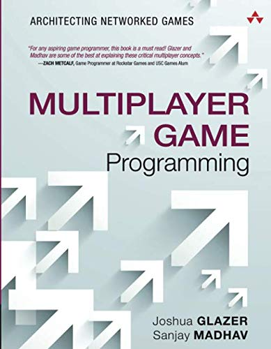 Multiplayer Game Programming: Architecting Networked Games (Game Design) (Video Game Programming)