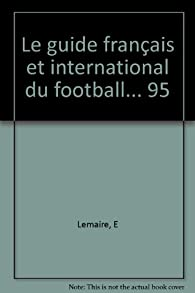 Le guide français et international du football... 95 par Éric Lemaire