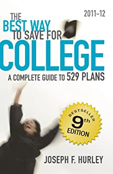 The Best Way to Save for College: A Complete Guide to 529 Plans 2011-12 by [Hurley, Joseph F.]