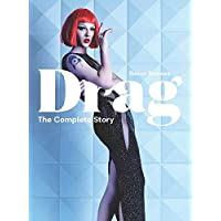 Drag: The Complete Story (A Look at the History and Culture of Drag)