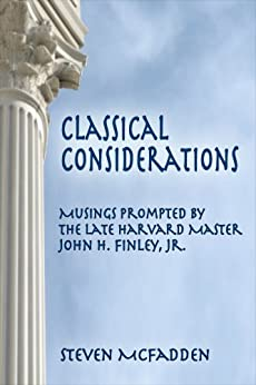 Classical Considerations: Musings Prompted by the Late John H. Finley, Jr. (Soul*Sparks) by [McFadden, Steven]