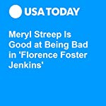 Meryl Streep Is Good at Being Bad in 'Florence Foster Jenkins' | Patrick Ryan