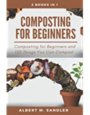 Composting For Beginners: 2 books in 1: Composting for Beginners and 120 Things You Can Compost