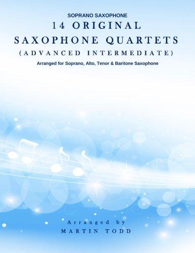 14 Original Saxophone Quartets (Advanced Intermediate): Soprano Saxophone (Saxophone Quartet Music)