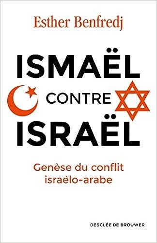 Amazon Fr Ismael Contre Israel Genese Du Conflit Israelo Arabe Benfredj Madame Esther Livres