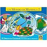 Un mondo di mandala. 32 disegni da colorare per stimolare la creatività
