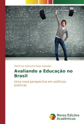 Avaliando a Educação no Brasil: Uma nova perspectiva em políticas públicas (Portuguese Edition) pdf epub