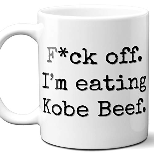 Kobe Beef Lover Gift Mug. Fck Off, I'm Eating. 11 ounces.