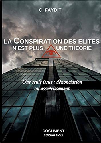La Conspiration Des Elites N Est Plus Une Theorie Une Seule Issue Denonciation Ou Asservissement Amazon Fr Faydit C Livres