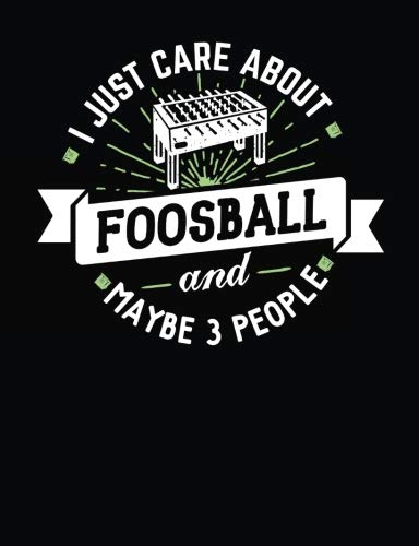 - Funny Foosball Notebook Journal - I Just Care About Foosball - 7.44x9.69 Composition Book College Ruled: Cute Notebook Gift for Foosball Lovers - ... Book Notepad for School, Work and Journaling