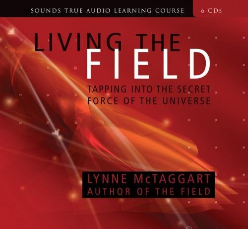 [Living the Field: Tapping into the Secret Force of the Universe] (By: Lynne McTaggart) [published: August, 2007]