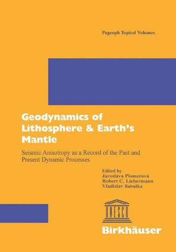 Geodynamics of Lithosphere & Earth's Mantle: Seismic Anisotropy as a Record of the Past and Present Dynamic Processe