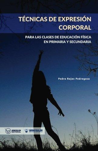 Tecnicas de expresion corporal: Para las clases de Educacion Fisica de Primaria y Secundaria (Spanish Edition) [Pedro Rojas Pedregosa] (Tapa Blanda)