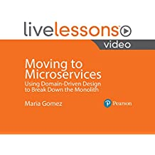 Moving to Microservices: Using Domain-Driven Design to Break Down the Monolith LiveLessons