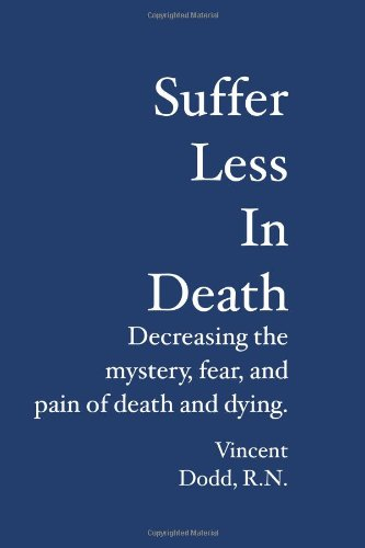 Read Online Suffer  Less  In  Death: Decreasing the mystery, fear, and pain of death and dying. ebook