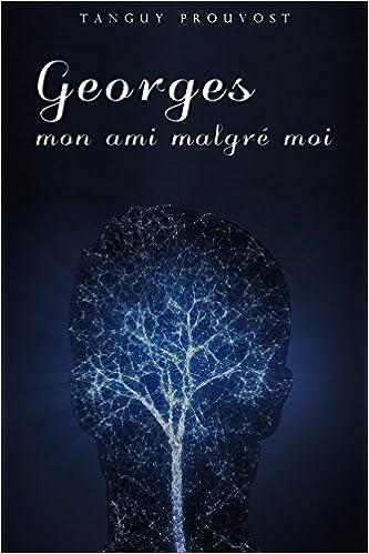 Georges mon ami malgré moi (2016) - Prouvost Tanguy
