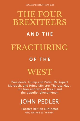 The Four Brexiteers and the Fracturing of the West: Presidents Trump and Putin, Mr. Rupert Murdoch, and Prime Minister Theresa May