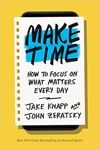 Make Time How To Focus On What Matters Every Day Jake Knapp John