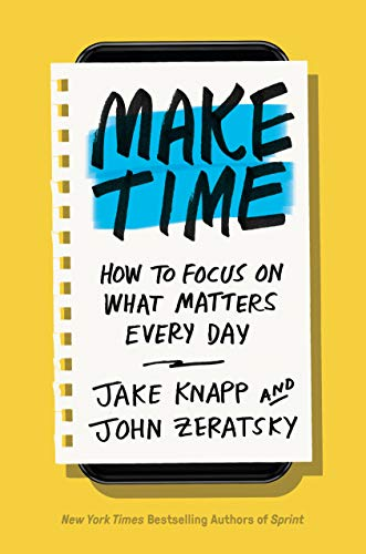 Make Time: How to Focus on What Matters Every Day (Beyond Measure The Big Impact Of Small Changes)