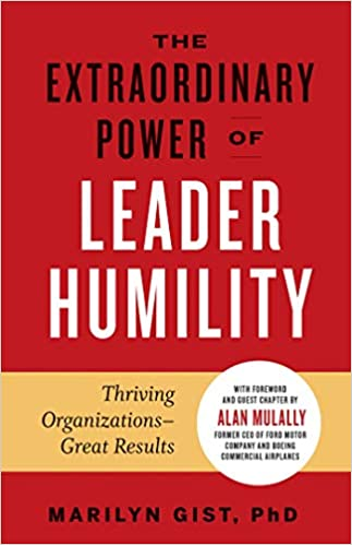 The Extraordinary Power of Leader Humility: Thriving Organizations & Great Results
