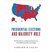 Image for Presidential Elections and Majority Rule: The Rise, Demise, and Potential Restoration of the Jeffersonian Electoral College