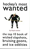 Hockey's Most Wanted: The Top 10 Book of Wicked Slapshots, Bruising Goons and Ice Oddities