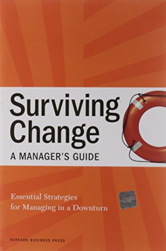 Surviving Change, a Manager's Guide: Essential Strategies for Managing in a Downturn