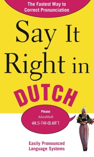 Say It Right in Dutch: The Fastest Way to Correct Pronunciation (Say It Right! Series)