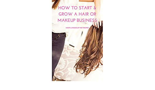 Amazon Com How To Grow Your Hair Makeup Business Carve Your Path To The Top Hair Makeup Network Book 101 Ebook Mellington Avelyn Kindle Store