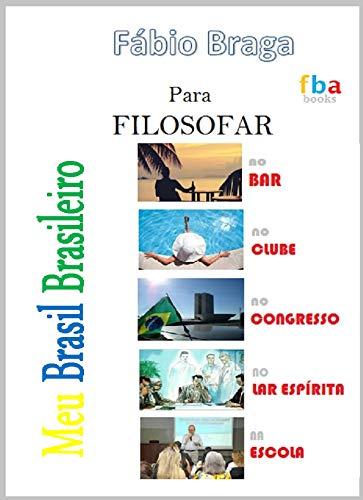 MEU BRASIL BRASILEIRO - para Filosofar no Bar, no Clube, no Congresso, no Lar Espírita e na Escola - inclui 500 máximas inseridas em contextos diversos