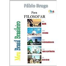 MEU BRASIL BRASILEIRO - para Filosofar no Bar, no Clube, no Congresso, no Lar Espírita e na Escola - inclui 500 máximas inseridas em contextos diversos (Portuguese Edition)
