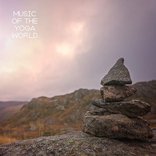 Music of the Yoga World: 2019 New Age Ambient Music for Best Meditation & Relaxation Experience, Mantra Zen Sounds, Find Inner Peace & Balance, Chakra Healing, Third Eye Opening, Spiritual Journey