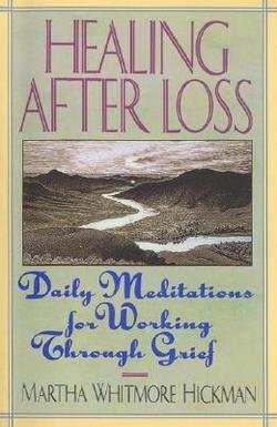 Martha Whitmore Hickman: Healing After Loss : : Daily Meditations for Working Through Grief (Paperback); 1994 Edition